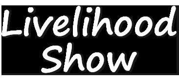 Livelihood Show